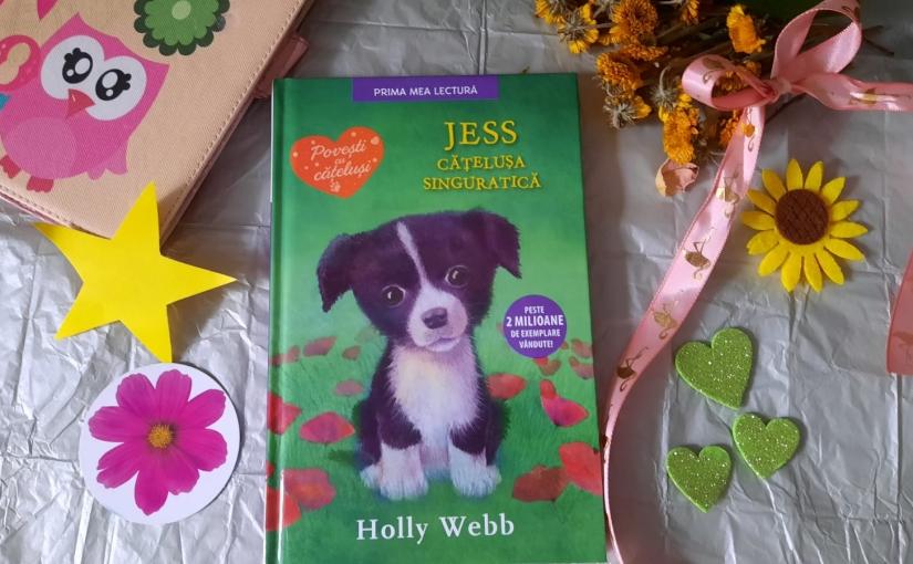 """Citind-o pe Holly Webb. Cartea """"Jess, cățelușa singuratică""""!"""