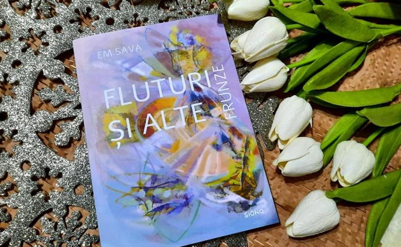"""Citind-o pe Em Sava. Cartea """"Fluturi și altefrunze""""!"""
