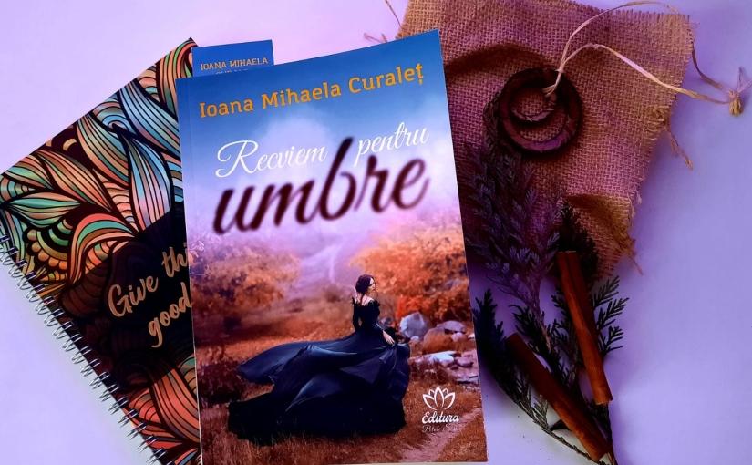 """Citind-o pe Ioana Mihaela Curaleț. Cartea """"Recviem pentruumbre""""!"""