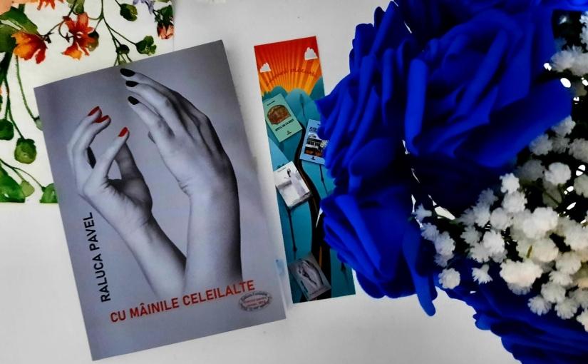 """Citind-o pe Raluca Pavel. Cartea """"Cu mâinile celeilalte."""""""