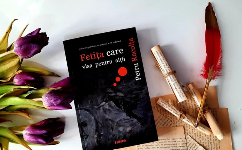 """Citindu-l pe Petru Racolța. Cartea """"Fetița care visa pentrualții""""!"""