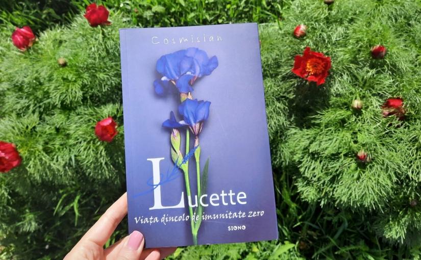 """Citindu-l pe Cosmisian. Cartea """"Lucette- Viața dincolo de imunitatezero""""!"""
